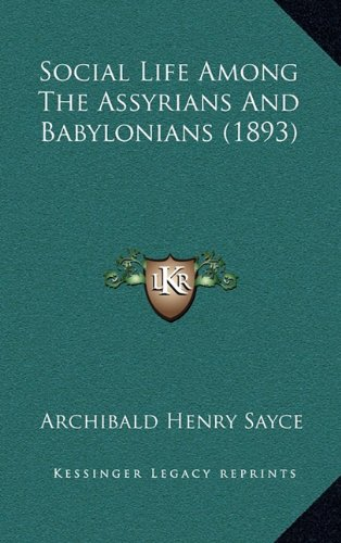 9781164847700: Social Life Among the Assyrians and Babylonians (1893)