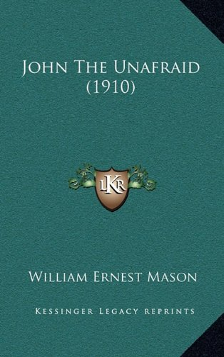 John The Unafraid (1910): Mason, William Ernest