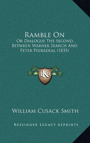 9781164850311: Ramble On: Or Dialogue The Second, Between Warner Search And Peter Peeradeal (1835)