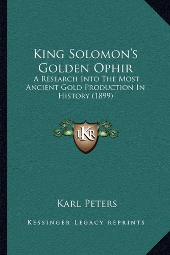 9781164852629: King Solomon's Golden Ophir: A Research Into The Most Ancient Gold Production In History (1899)