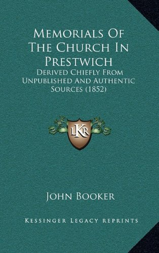Memorials Of The Church In Prestwich: Derived Chiefly From Unpublished And Authentic Sources (1852) (1164852760) by Booker, John
