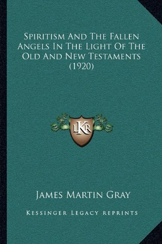 9781164854166: Spiritism And The Fallen Angels In The Light Of The Old And New Testaments (1920)