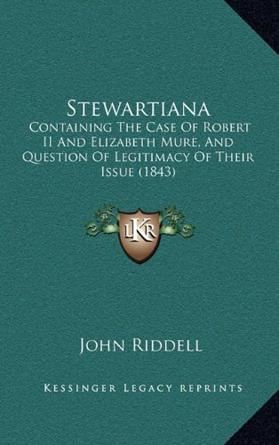 9781164859215: Stewartiana: Containing The Case Of Robert II And Elizabeth Mure, And Question Of Legitimacy Of Their Issue (1843)