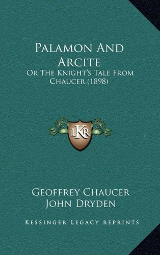 Palamon And Arcite: Or The Knight's Tale From Chaucer (1898) (9781164864318) by Geoffrey Chaucer