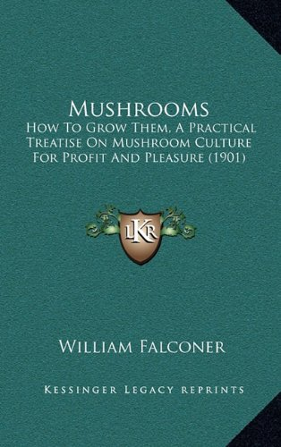 9781164865568: Mushrooms: How To Grow Them, A Practical Treatise On Mushroom Culture For Profit And Pleasure (1901)