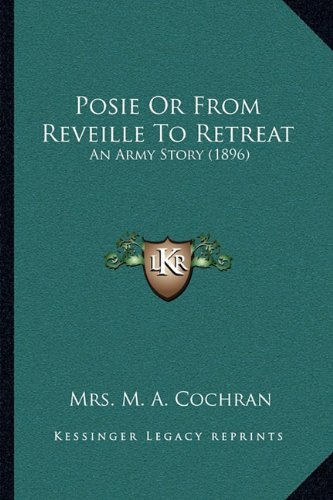 9781164872573: Posie Or From Reveille To Retreat: An Army Story (1896)