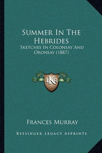 9781164873617: Summer In The Hebrides: Sketches In Colonsay And Oronsay (1887)
