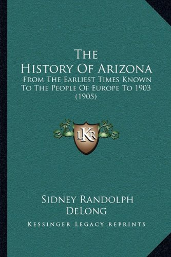 9781164873686: The History Of Arizona: From The Earliest Times Known To The People Of Europe To 1903 (1905)