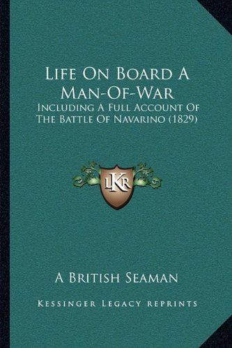 9781164873822: Life On Board A Man-Of-War: Including A Full Account Of The Battle Of Navarino (1829)