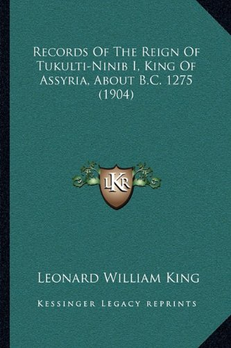 9781164874898: Records Of The Reign Of Tukulti-Ninib I, King Of Assyria, About B.C. 1275 (1904)