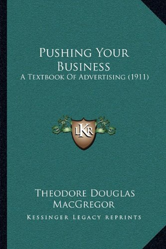 9781164875543: Pushing Your Business: A Textbook Of Advertising (1911)