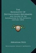 9781164878124: The Biography Of Distinguished Reformers: And History Of The Reformation In The Sixteenth Century (1833)