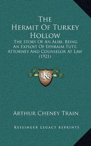 9781164878773: The Hermit Of Turkey Hollow: The Story Of An Alibi, Being An Exploit Of Ephraim Tutt, Attorney And Counselor At Law (1921)