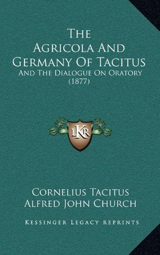 9781164880936: The Agricola And Germany Of Tacitus: And The Dialogue On Oratory (1877)