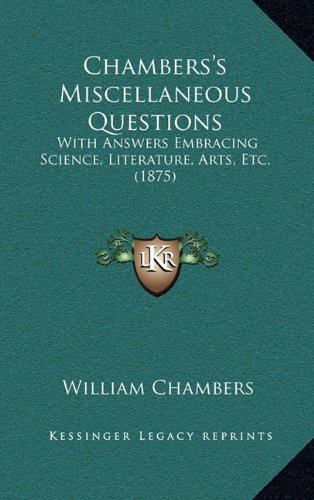 9781164881889: Chambers's Miscellaneous Questions: With Answers Embracing Science, Literature, Arts, Etc. (1875)