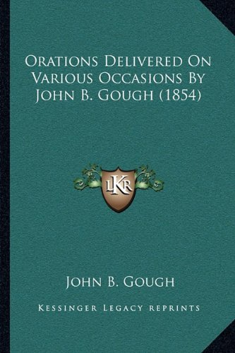 Orations Delivered On Various Occasions By John B. Gough (1854) (1164884085) by Gough, John B.
