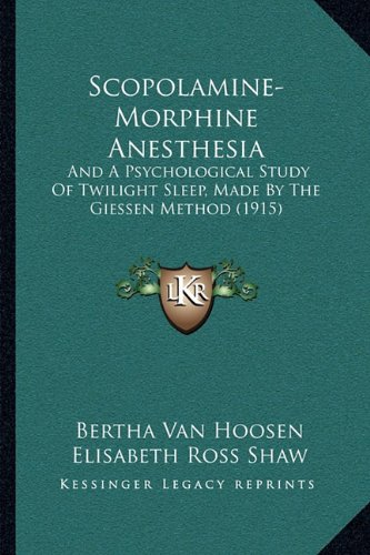 9781164884880: Scopolamine-Morphine Anesthesia: And A Psychological Study Of Twilight Sleep, Made By The Giessen Method (1915)