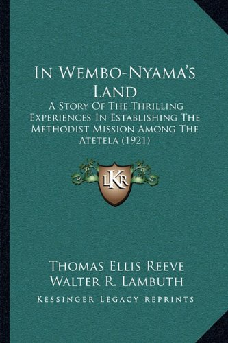 9781164885108: In Wembo-Nyama's Land: A Story Of The Thrilling Experiences In Establishing The Methodist Mission Among The Atetela (1921)