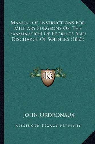 9781164886419: Manual Of Instructions For Military Surgeons On The Examination Of Recruits And Discharge Of Soldiers (1863)