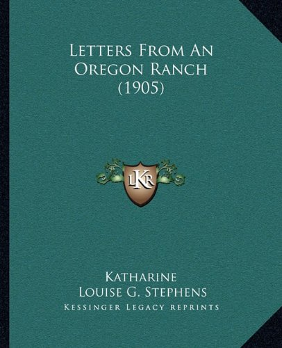 9781164886990: Letters From An Oregon Ranch (1905)