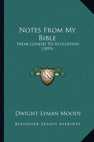 9781164887157: Notes From My Bible: From Genesis To Revelation (1895)