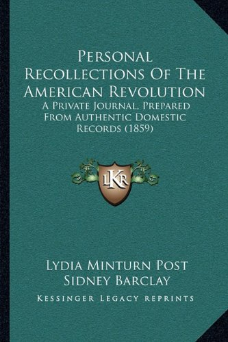 9781164887836: Personal Recollections Of The American Revolution: A Private Journal, Prepared From Authentic Domestic Records (1859)