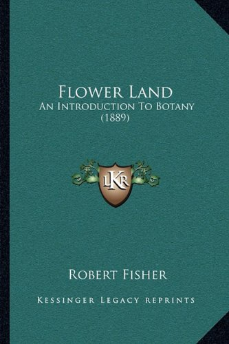 Flower Land: An Introduction To Botany (1889) (1164889931) by Robert Fisher