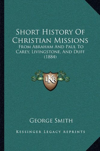 9781164890904: Short History Of Christian Missions: From Abraham And Paul To Carey, Livingstone, And Duff (1884)
