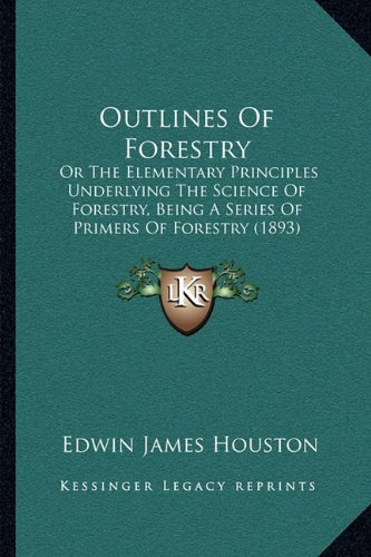 9781164892106: Outlines Of Forestry: Or The Elementary Principles Underlying The Science Of Forestry, Being A Series Of Primers Of Forestry (1893)