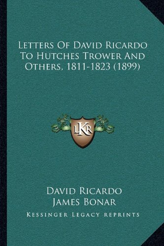 9781164894131: Letters Of David Ricardo To Hutches Trower And Others, 1811-1823 (1899)