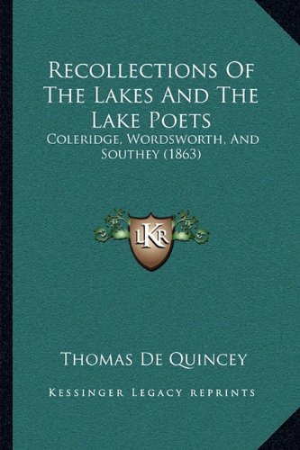 9781164894490: Recollections Of The Lakes And The Lake Poets: Coleridge, Wordsworth, And Southey (1863)