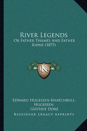 9781164895305: River Legends: Or Father Thames And Father Rhine (1875)