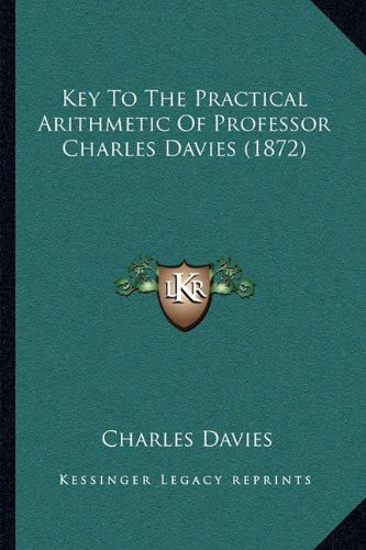 9781164895541: Key To The Practical Arithmetic Of Professor Charles Davies (1872)
