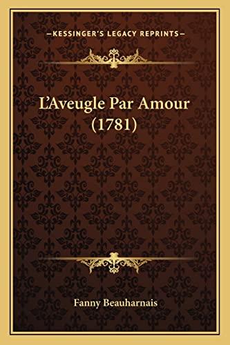 9781164895572: L'Aveugle Par Amour (1781) (French Edition)