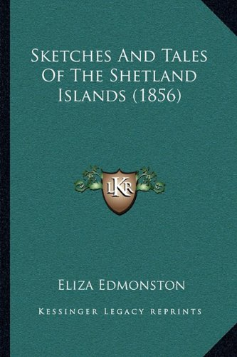 9781164896142: Sketches And Tales Of The Shetland Islands (1856)
