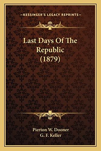 9781164896395: Last Days Of The Republic (1879)