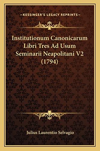 9781164897620: Institutionum Canonicarum Libri Tres Ad Usum Seminarii Neapolitani V2 (1794)