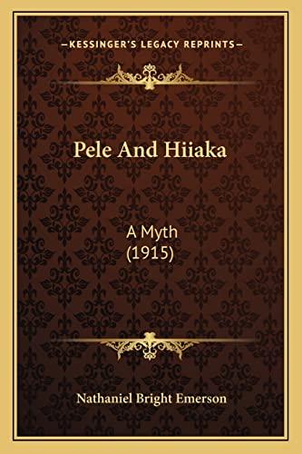 9781164899297: Pele And Hiiaka: A Myth (1915)