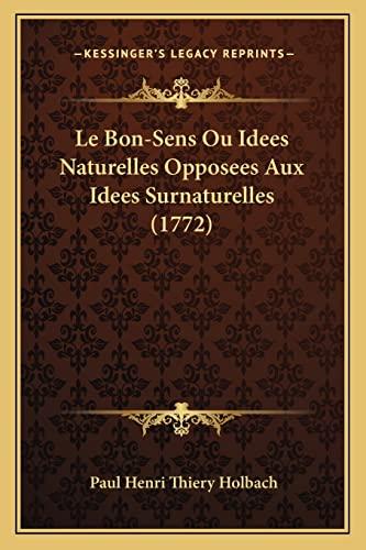 9781164899693: Le Bon-Sens Ou Idees Naturelles Opposees Aux Idees Surnaturelles (1772) (French Edition)