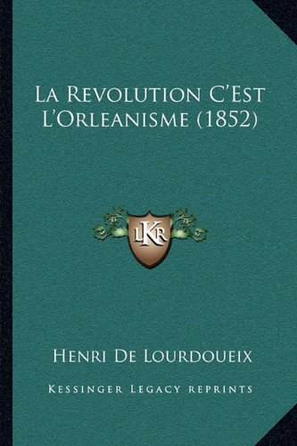 9781164900269: La Revolution C'Est L'Orleanisme (1852)