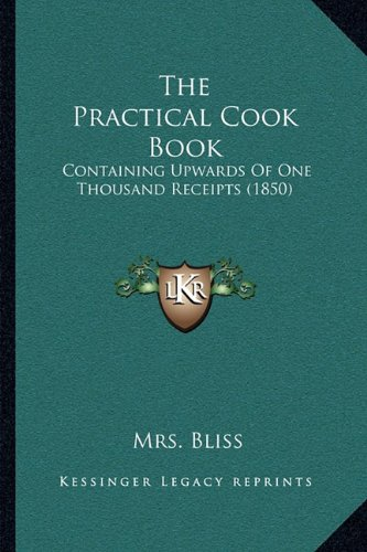 9781164900573: The Practical Cook Book: Containing Upwards Of One Thousand Receipts (1850)