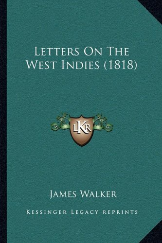 Letters On The West Indies (1818) (9781164900894) by Walker, James
