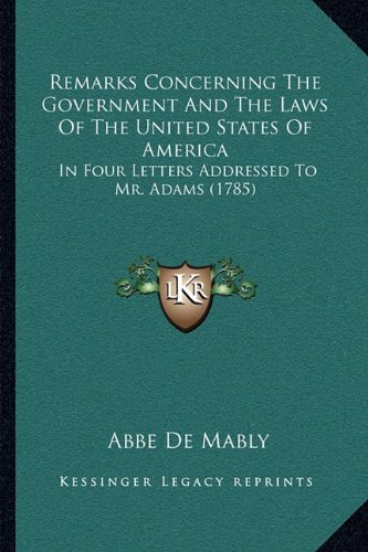 9781164901716: Remarks Concerning the Government and the Laws of the United States of America: In Four Letters Addressed to Mr. Adams (1785)