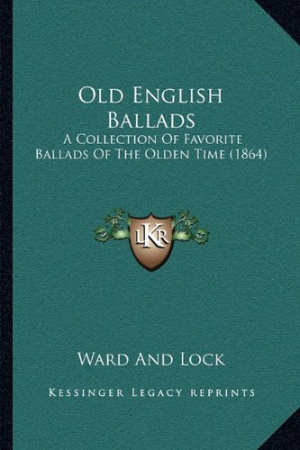 9781164903093: Old English Ballads: A Collection Of Favorite Ballads Of The Olden Time (1864)