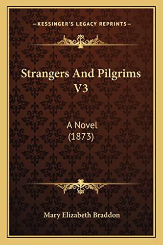 Strangers And Pilgrims V3: A Novel (1873) (9781164903383) by Braddon, Mary Elizabeth