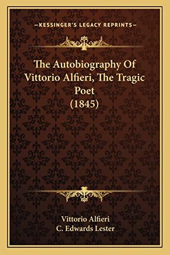 9781164904922: The Autobiography Of Vittorio Alfieri, The Tragic Poet (1845)