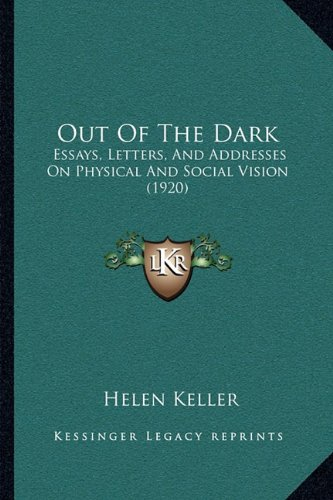 Helen Keller Used Books Rare Books And New Books Page   Out Of The Dark Essays Letters And Addresses On Physical And Social  Vision Thesis For An Essay also A Modest Proposal Essay  Essay My Family English