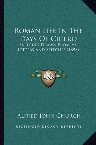 9781164907879: Roman Life In The Days Of Cicero: Sketches Drawn From His Letters And Speeches (1895)