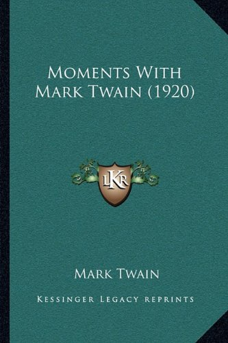 Moments With Mark Twain (1920) (9781164909057) by Mark Twain