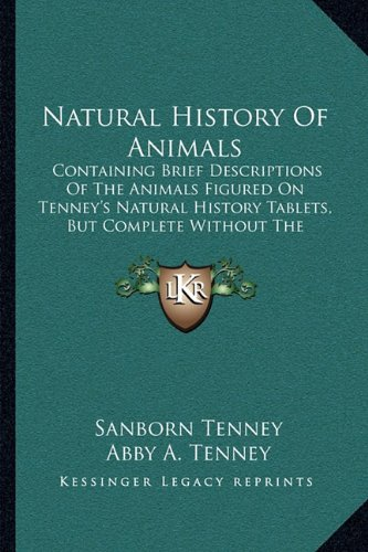 9781164909118: Natural History Of Animals: Containing Brief Descriptions Of The Animals Figured On Tenney's Natural History Tablets, But Complete Without The Tablets (1866)